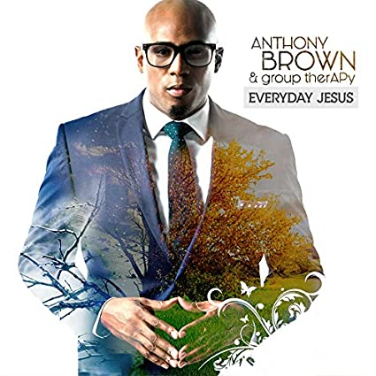 ANTHONY BROWN & GROUP THERAPY - EVERYDAY